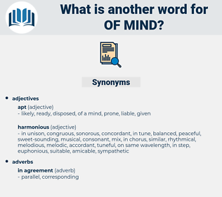 of mind, synonym of mind, another word for of mind, words like of mind, thesaurus of mind