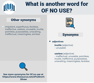 of no use, synonym of no use, another word for of no use, words like of no use, thesaurus of no use