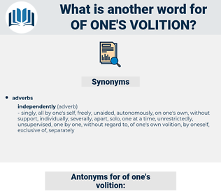 of one's volition, synonym of one's volition, another word for of one's volition, words like of one's volition, thesaurus of one's volition