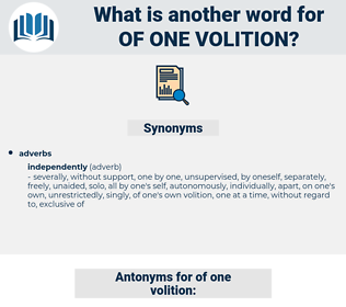 of one volition, synonym of one volition, another word for of one volition, words like of one volition, thesaurus of one volition