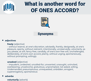 of ones accord, synonym of ones accord, another word for of ones accord, words like of ones accord, thesaurus of ones accord