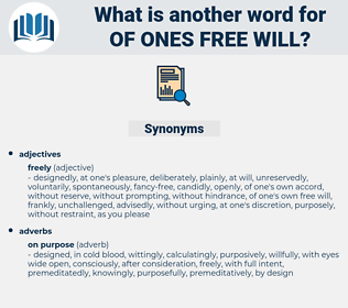 of ones free will, synonym of ones free will, another word for of ones free will, words like of ones free will, thesaurus of ones free will