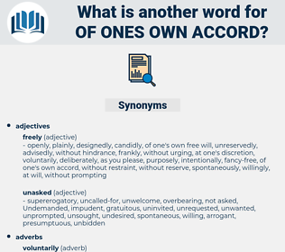 of ones own accord, synonym of ones own accord, another word for of ones own accord, words like of ones own accord, thesaurus of ones own accord