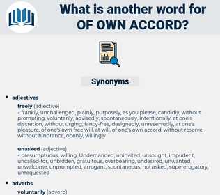 of own accord, synonym of own accord, another word for of own accord, words like of own accord, thesaurus of own accord