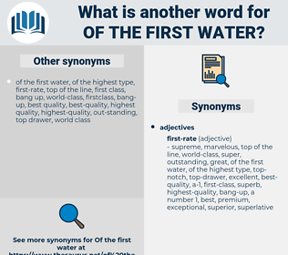 of the first water, synonym of the first water, another word for of the first water, words like of the first water, thesaurus of the first water