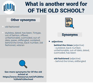 of the old school, synonym of the old school, another word for of the old school, words like of the old school, thesaurus of the old school