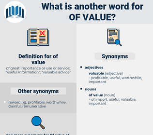 of value, synonym of value, another word for of value, words like of value, thesaurus of value
