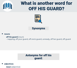 off his guard, synonym off his guard, another word for off his guard, words like off his guard, thesaurus off his guard