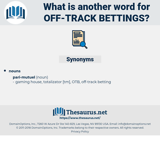 off-track bettings, synonym off-track bettings, another word for off-track bettings, words like off-track bettings, thesaurus off-track bettings