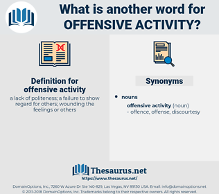 offensive activity, synonym offensive activity, another word for offensive activity, words like offensive activity, thesaurus offensive activity