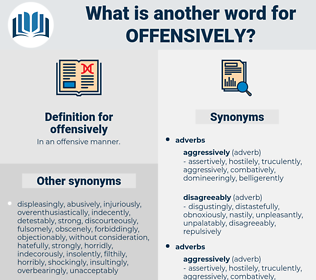offensively, synonym offensively, another word for offensively, words like offensively, thesaurus offensively