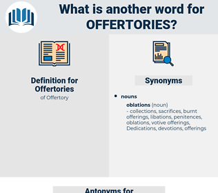 Offertories, synonym Offertories, another word for Offertories, words like Offertories, thesaurus Offertories