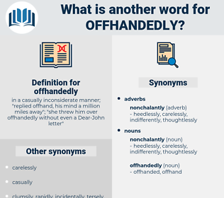 offhandedly, synonym offhandedly, another word for offhandedly, words like offhandedly, thesaurus offhandedly