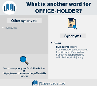 office-holder, synonym office-holder, another word for office-holder, words like office-holder, thesaurus office-holder
