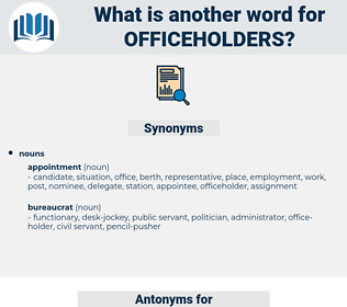 officeholders, synonym officeholders, another word for officeholders, words like officeholders, thesaurus officeholders
