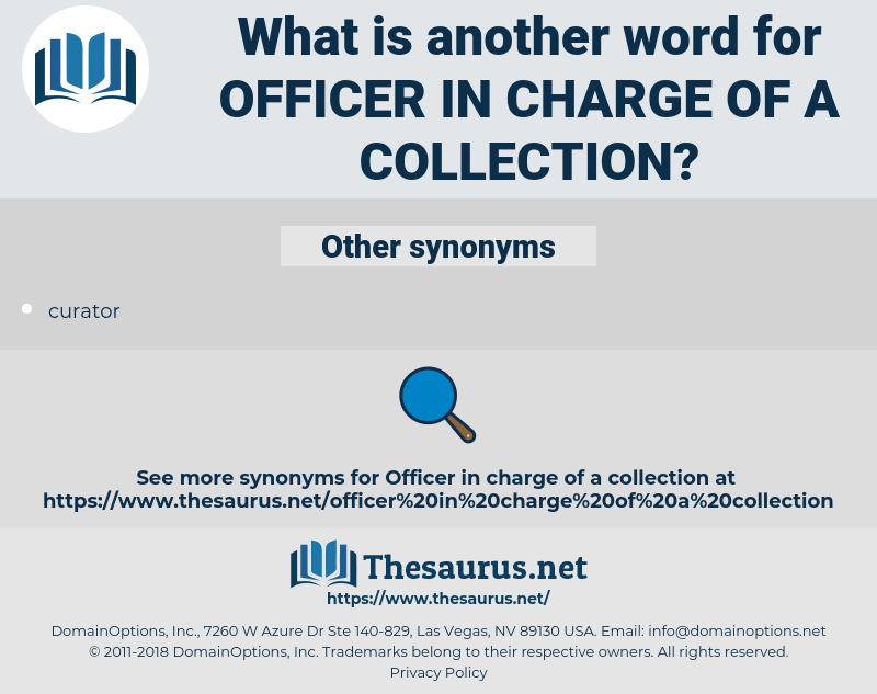 officer in charge of a collection, synonym officer in charge of a collection, another word for officer in charge of a collection, words like officer in charge of a collection, thesaurus officer in charge of a collection