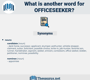 officeseeker, synonym officeseeker, another word for officeseeker, words like officeseeker, thesaurus officeseeker
