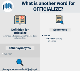 officialize, synonym officialize, another word for officialize, words like officialize, thesaurus officialize