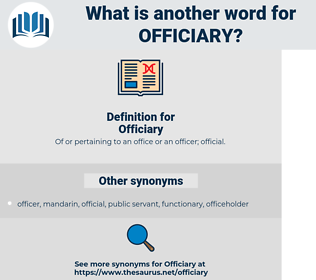 Officiary, synonym Officiary, another word for Officiary, words like Officiary, thesaurus Officiary