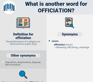 officiation, synonym officiation, another word for officiation, words like officiation, thesaurus officiation