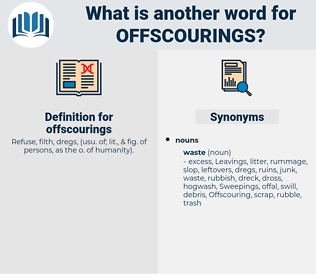 offscourings, synonym offscourings, another word for offscourings, words like offscourings, thesaurus offscourings