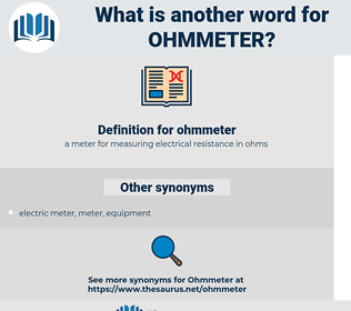 ohmmeter, synonym ohmmeter, another word for ohmmeter, words like ohmmeter, thesaurus ohmmeter