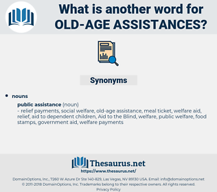 old-age assistances, synonym old-age assistances, another word for old-age assistances, words like old-age assistances, thesaurus old-age assistances