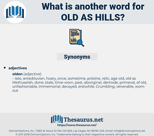 old as hills, synonym old as hills, another word for old as hills, words like old as hills, thesaurus old as hills