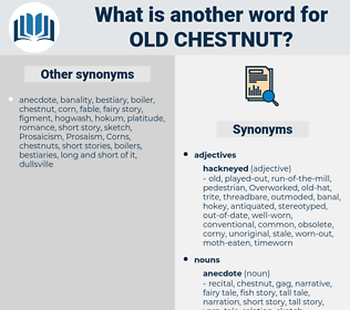 old chestnut, synonym old chestnut, another word for old chestnut, words like old chestnut, thesaurus old chestnut