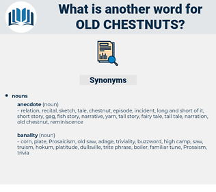 old chestnuts, synonym old chestnuts, another word for old chestnuts, words like old chestnuts, thesaurus old chestnuts