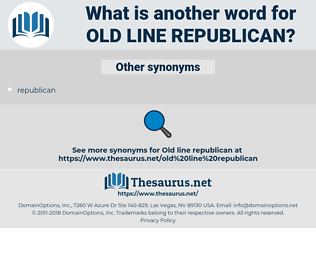 Old Line Republican, synonym Old Line Republican, another word for Old Line Republican, words like Old Line Republican, thesaurus Old Line Republican