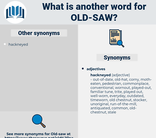 old saw, synonym old saw, another word for old saw, words like old saw, thesaurus old saw