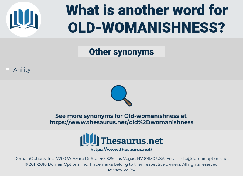 old-womanishness, synonym old-womanishness, another word for old-womanishness, words like old-womanishness, thesaurus old-womanishness