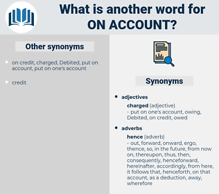 on account, synonym on account, another word for on account, words like on account, thesaurus on account