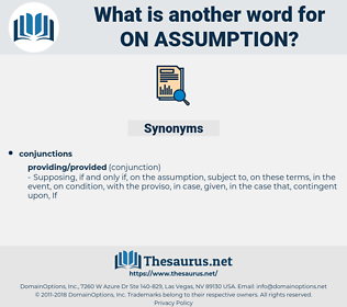 on assumption, synonym on assumption, another word for on assumption, words like on assumption, thesaurus on assumption