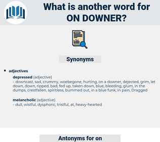 on downer, synonym on downer, another word for on downer, words like on downer, thesaurus on downer