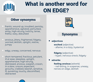 on edge, synonym on edge, another word for on edge, words like on edge, thesaurus on edge