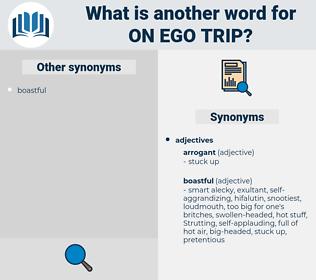 on ego trip, synonym on ego trip, another word for on ego trip, words like on ego trip, thesaurus on ego trip