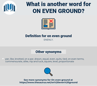 on even ground, synonym on even ground, another word for on even ground, words like on even ground, thesaurus on even ground