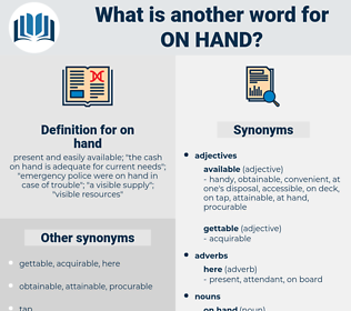 on hand, synonym on hand, another word for on hand, words like on hand, thesaurus on hand