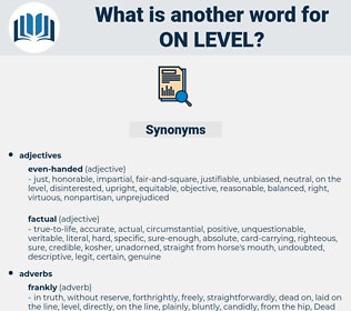on level, synonym on level, another word for on level, words like on level, thesaurus on level
