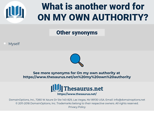 on my own authority, synonym on my own authority, another word for on my own authority, words like on my own authority, thesaurus on my own authority