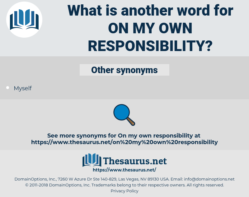 on my own responsibility, synonym on my own responsibility, another word for on my own responsibility, words like on my own responsibility, thesaurus on my own responsibility