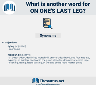 on one's last leg, synonym on one's last leg, another word for on one's last leg, words like on one's last leg, thesaurus on one's last leg