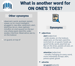 on one's toes, synonym on one's toes, another word for on one's toes, words like on one's toes, thesaurus on one's toes