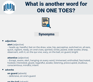 on one toes, synonym on one toes, another word for on one toes, words like on one toes, thesaurus on one toes