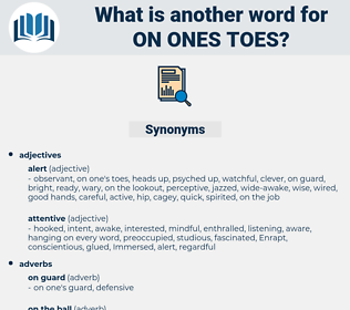 on ones toes, synonym on ones toes, another word for on ones toes, words like on ones toes, thesaurus on ones toes