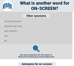 on-screen, synonym on-screen, another word for on-screen, words like on-screen, thesaurus on-screen