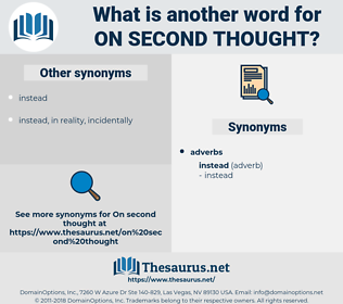on second thought, synonym on second thought, another word for on second thought, words like on second thought, thesaurus on second thought