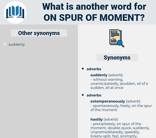 on spur of moment, synonym on spur of moment, another word for on spur of moment, words like on spur of moment, thesaurus on spur of moment